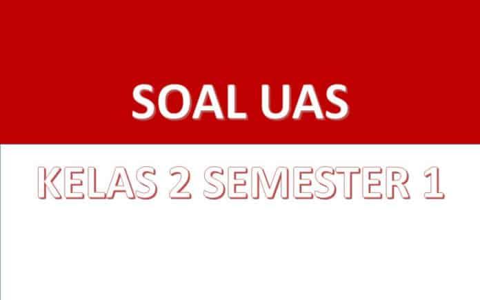 Download soal UAS kelas 2 semester 1